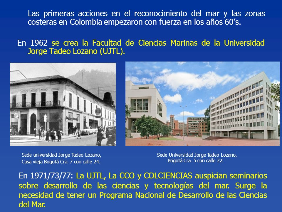Las primeras acciones en el reconocimiento del mar y las zonas costeras en Colombia empezaron con fuerza en los años 60s. En 1962 se crea la Facultad