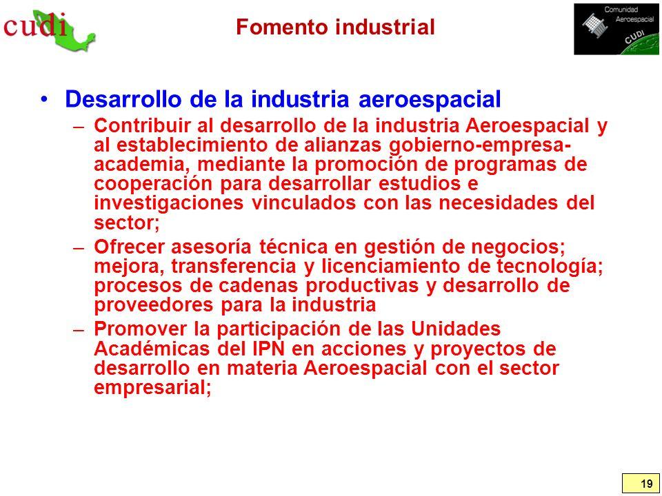 Fomento industrial Desarrollo de la industria aeroespacial –Contribuir al desarrollo de la industria Aeroespacial y al establecimiento de alianzas gob