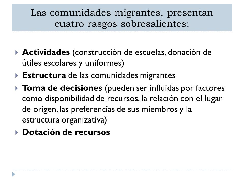Las comunidades migrantes, presentan cuatro rasgos sobresalientes; Actividades (construcción de escuelas, donación de útiles escolares y uniformes) Es