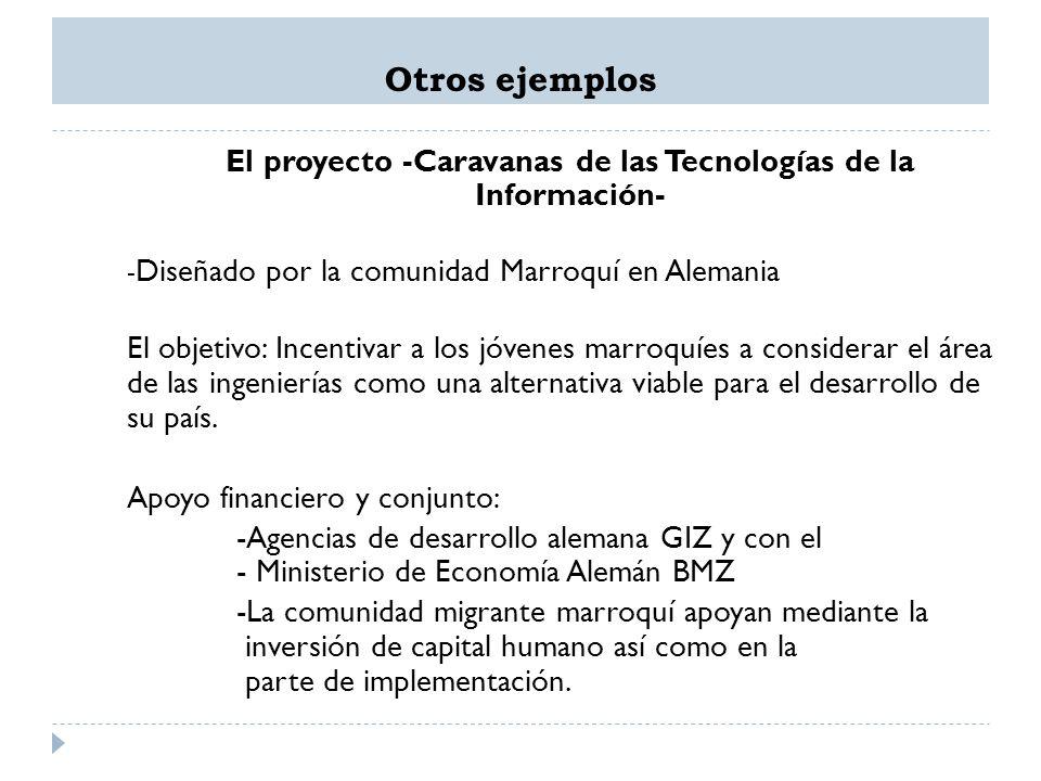 Otros ejemplos El proyecto -Caravanas de las Tecnologías de la Información- - Diseñado por la comunidad Marroquí en Alemania El objetivo: Incentivar a