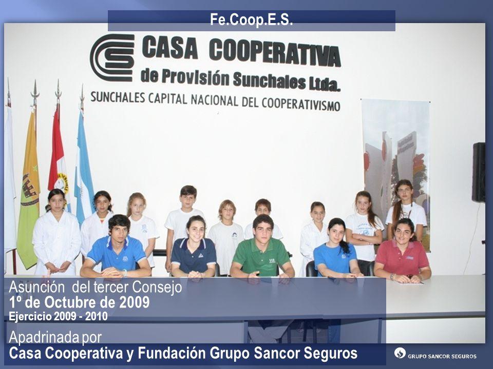 Asunción del tercer Consejo 1º de Octubre de 2009 Ejercicio 2009 - 2010 Apadrinada por Casa Cooperativa y Fundación Grupo Sancor Seguros Fe.Coop.E.S.