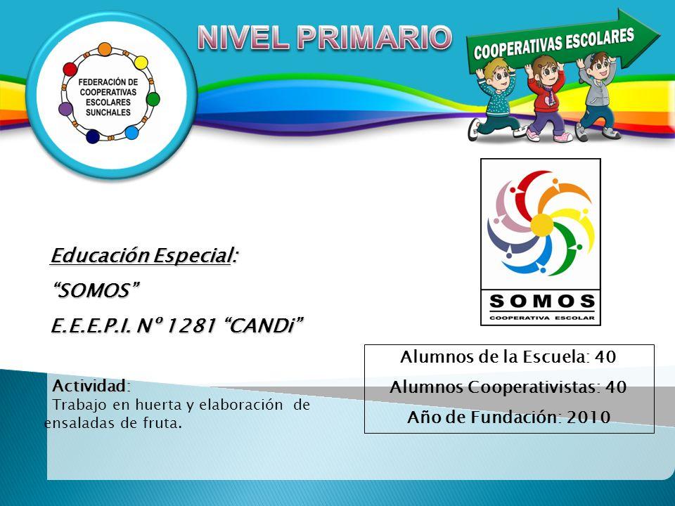 Educación Especial: SOMOSSOMOS E.E.E.P.I. Nº 1281 CANDi Actividad: Trabajo en huerta y elaboración de ensaladas de fruta. Alumnos de la Escuela: 40 Al