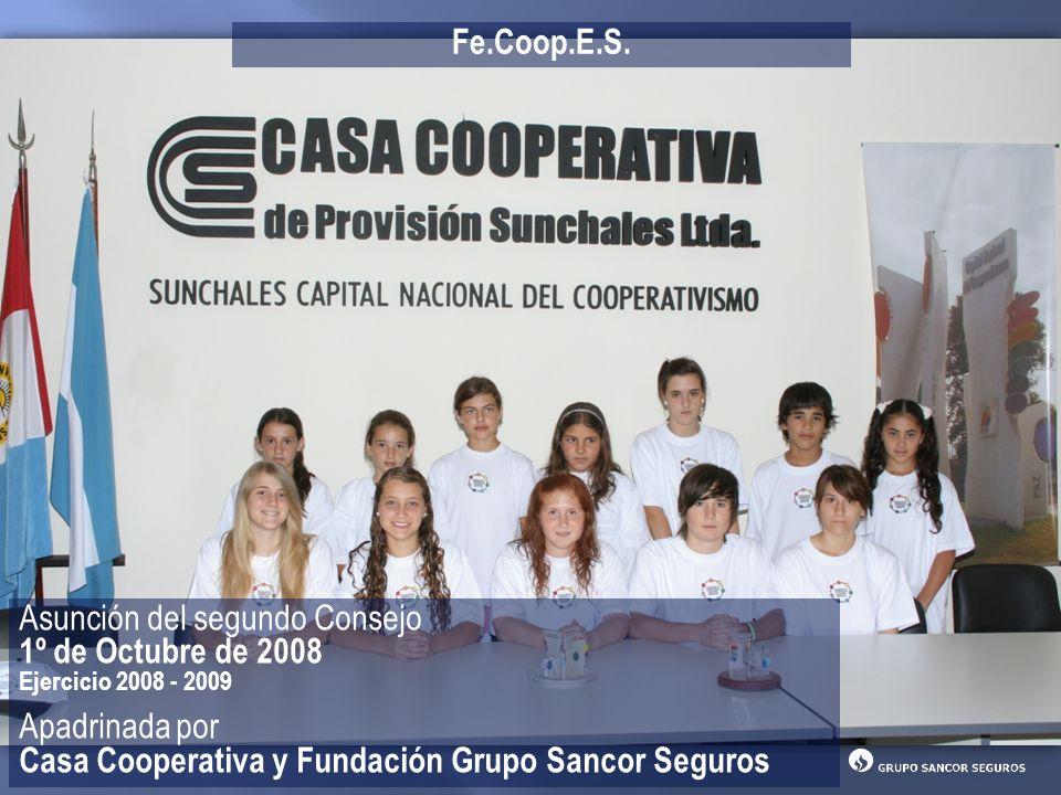 Asunción del segundo Consejo 1º de Octubre de 2008 Ejercicio 2008 - 2009 Apadrinada por Casa Cooperativa y Fundación Grupo Sancor Seguros Fe.Coop.E.S.
