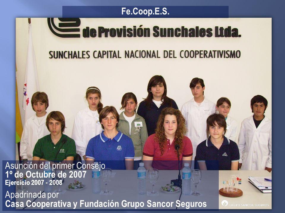 Asunción del primer Consejo 1º de Octubre de 2007 Ejercicio 2007 - 2008 Apadrinada por Casa Cooperativa y Fundación Grupo Sancor Seguros Fe.Coop.E.S.
