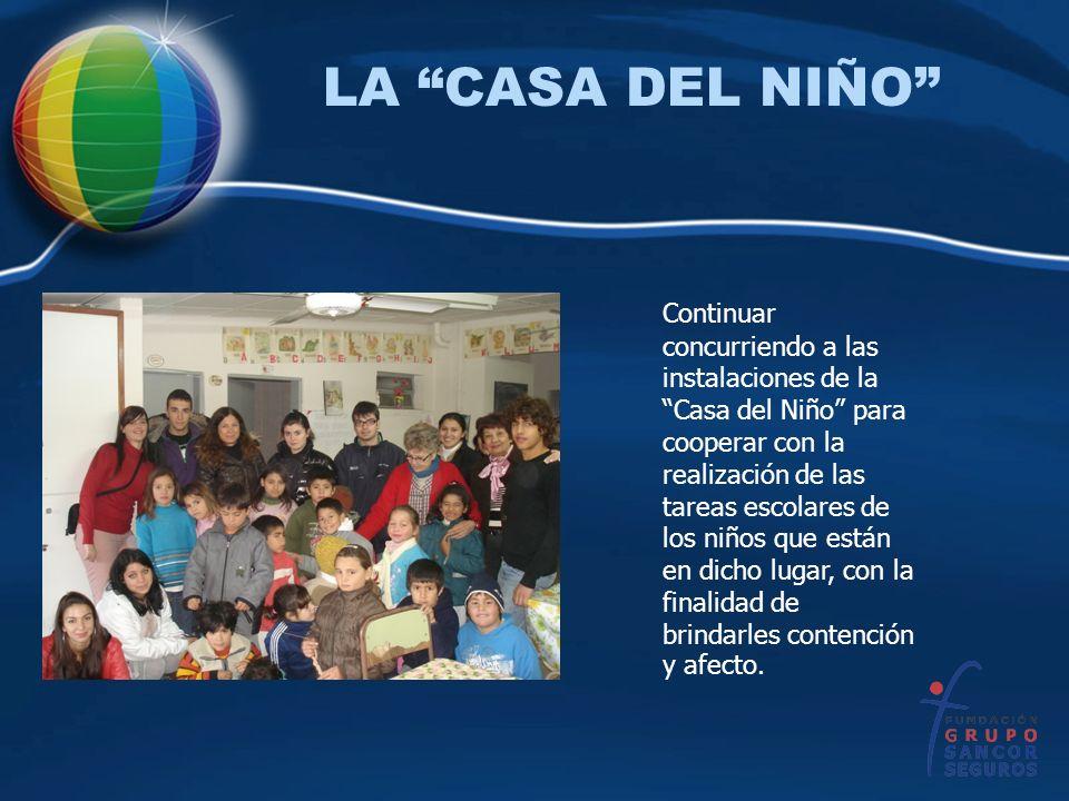 LA CASA DEL NIÑO Continuar concurriendo a las instalaciones de la Casa del Niño para cooperar con la realización de las tareas escolares de los niños
