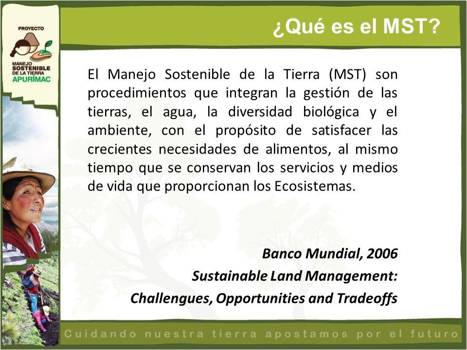 El Manejo Sostenible de la Tierra (MST) son procedimientos que integran la gestión de las tierras, el agua, la diversidad biológica y el ambiente, con