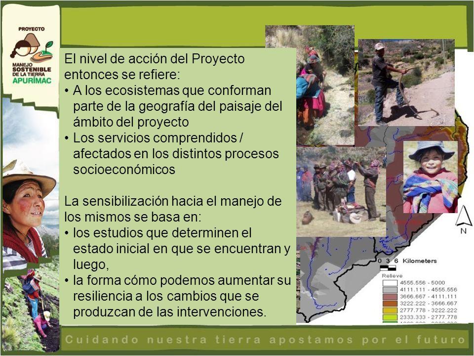 El nivel de acción del Proyecto entonces se refiere: A los ecosistemas que conforman parte de la geografía del paisaje del ámbito del proyecto Los ser
