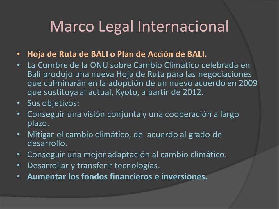 Marco Legal Internacional Hoja de Ruta de BALI o Plan de Acción de BALI. La Cumbre de la ONU sobre Cambio Climático celebrada en Bali produjo una nuev