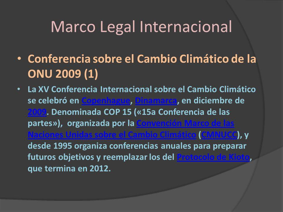 Marco Legal Internacional Conferencia sobre el Cambio Climático de la ONU 2009 (1) La XV Conferencia Internacional sobre el Cambio Climático se celebr