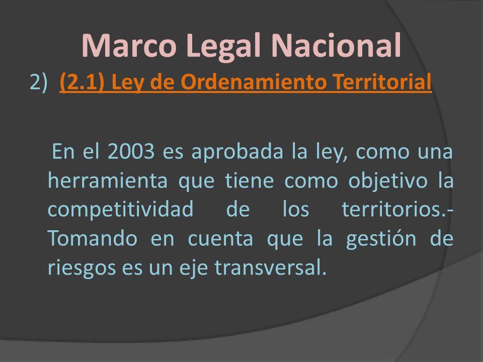 Marco Legal Nacional 2) (2.1) Ley de Ordenamiento Territorial En el 2003 es aprobada la ley, como una herramienta que tiene como objetivo la competiti