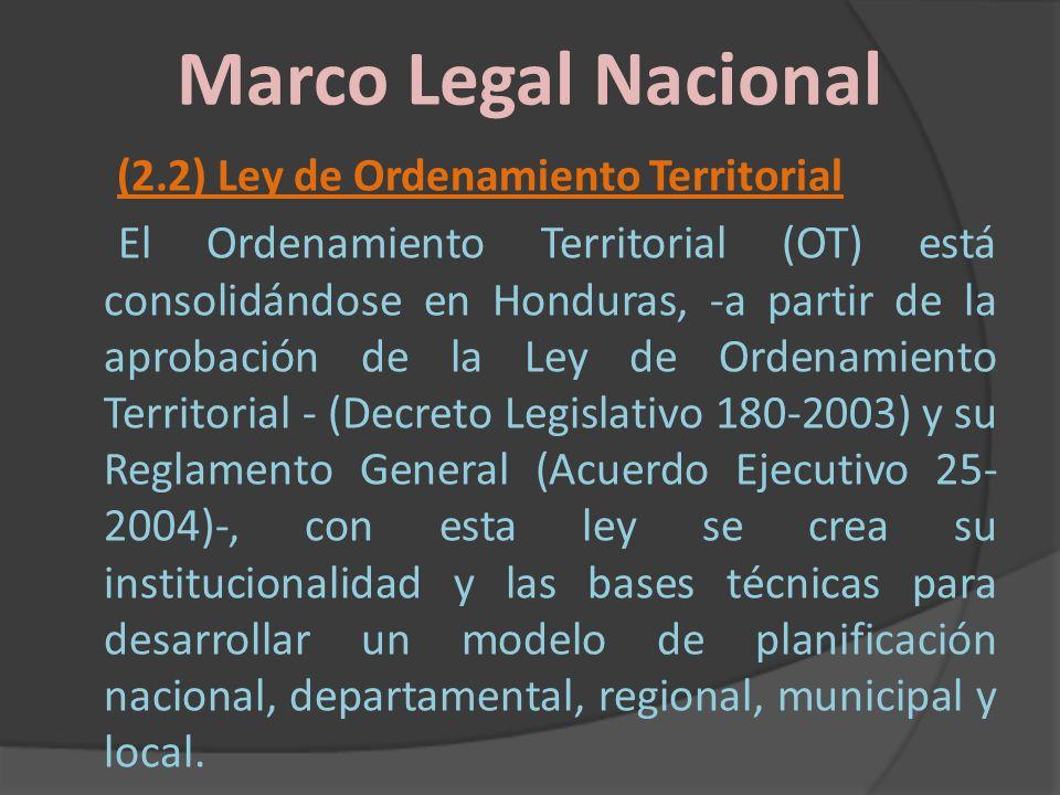 Marco Legal Nacional (2.2) Ley de Ordenamiento Territorial El Ordenamiento Territorial (OT) está consolidándose en Honduras, -a partir de la aprobació