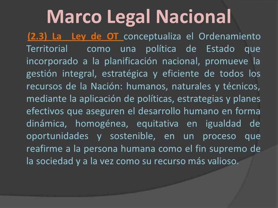Marco Legal Nacional (2.3) La Ley de OT conceptualiza el Ordenamiento Territorial como una política de Estado que incorporado a la planificación nacio