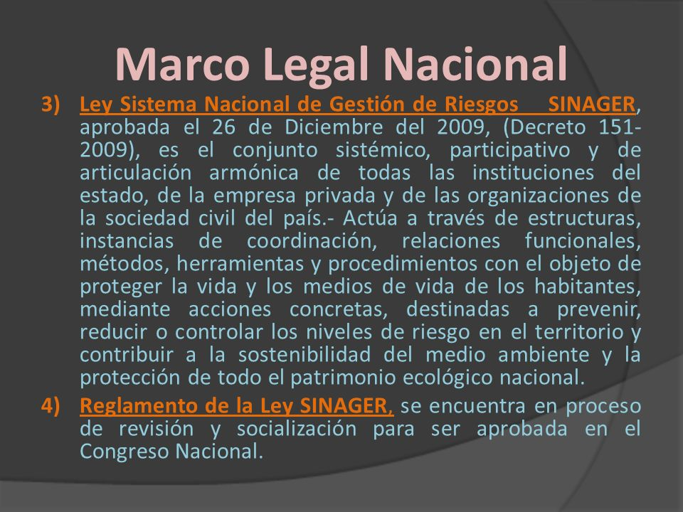 Marco Legal Nacional 3)Ley Sistema Nacional de Gestión de Riesgos SINAGER, aprobada el 26 de Diciembre del 2009, (Decreto 151- 2009), es el conjunto s