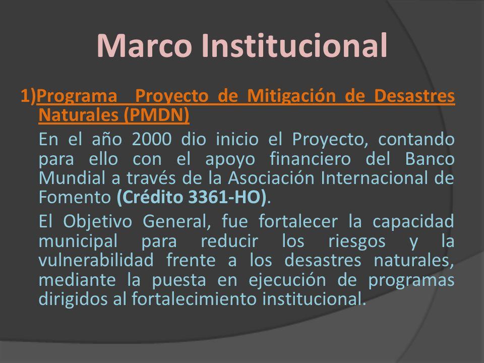 Marco Institucional 1)Programa Proyecto de Mitigación de Desastres Naturales (PMDN) En el año 2000 dio inicio el Proyecto, contando para ello con el a