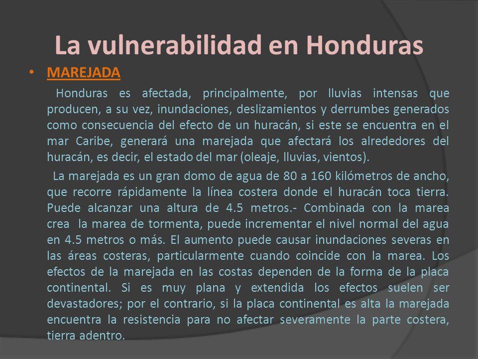 La vulnerabilidad en Honduras MAREJADA Honduras es afectada, principalmente, por lluvias intensas que producen, a su vez, inundaciones, deslizamientos