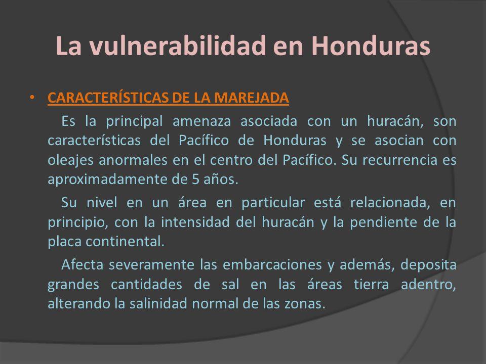 La vulnerabilidad en Honduras CARACTERÍSTICAS DE LA MAREJADA Es la principal amenaza asociada con un huracán, son características del Pacífico de Hond