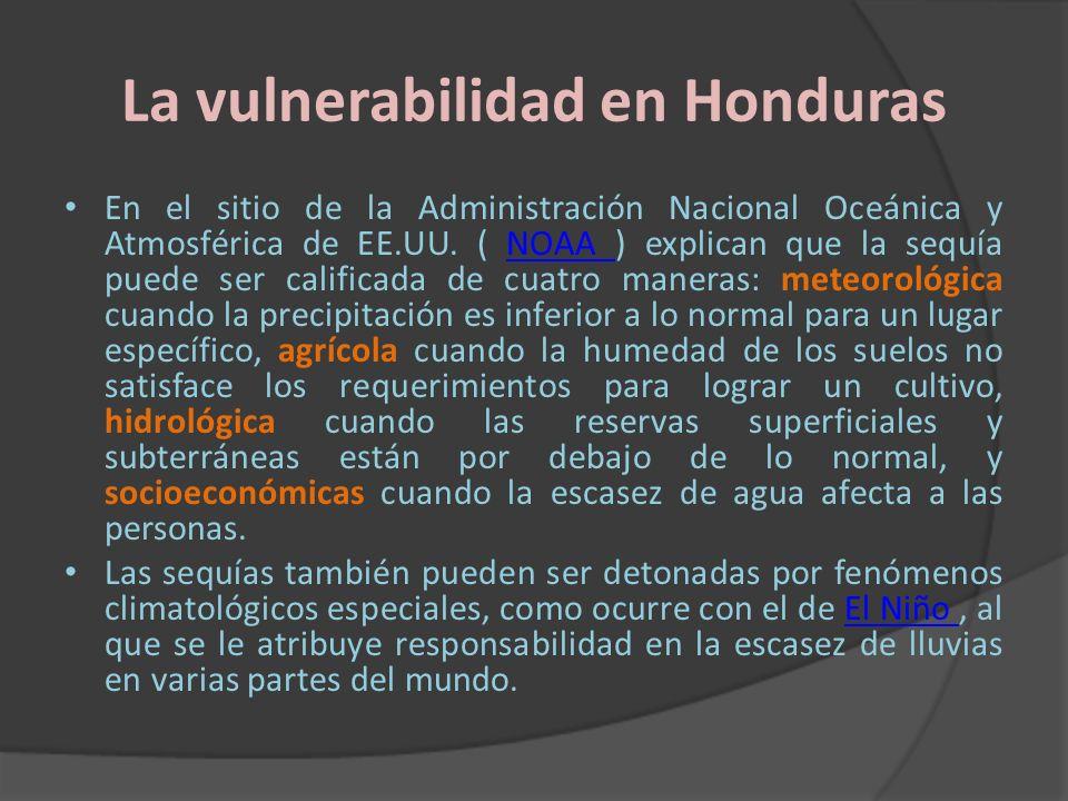 La vulnerabilidad en Honduras En el sitio de la Administración Nacional Oceánica y Atmosférica de EE.UU. ( NOAA ) explican que la sequía puede ser cal