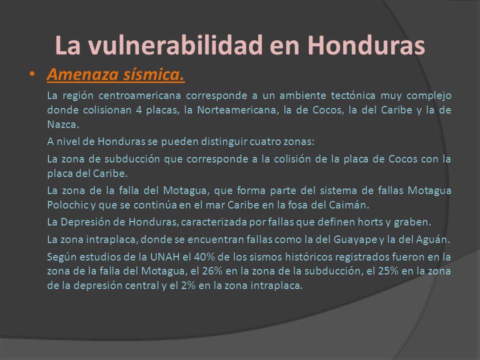 La vulnerabilidad en Honduras Amenaza sísmica. La región centroamericana corresponde a un ambiente tectónica muy complejo donde colisionan 4 placas, l