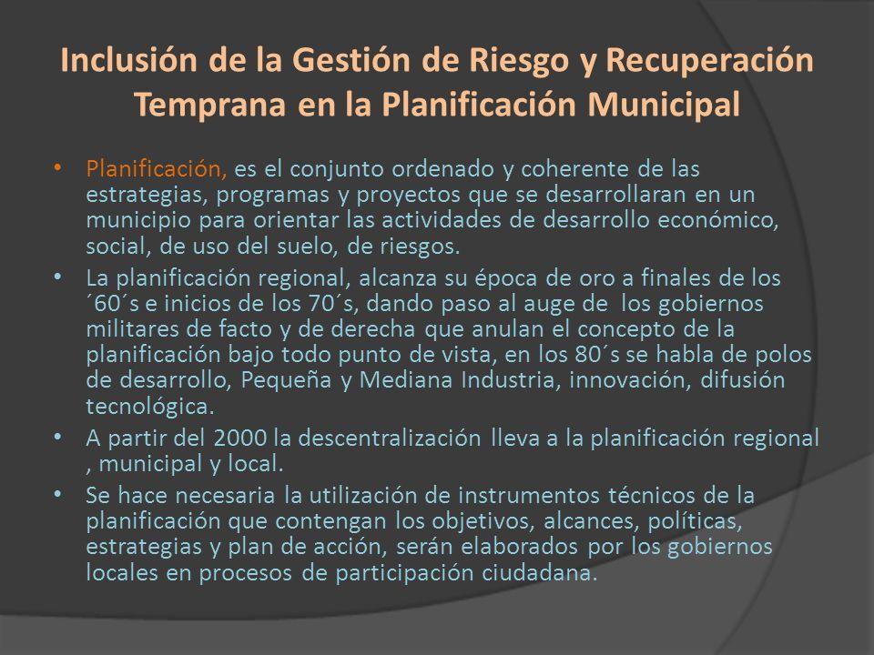 Inclusión de la Gestión de Riesgo y Recuperación Temprana en la Planificación Municipal Planificación, es el conjunto ordenado y coherente de las estr