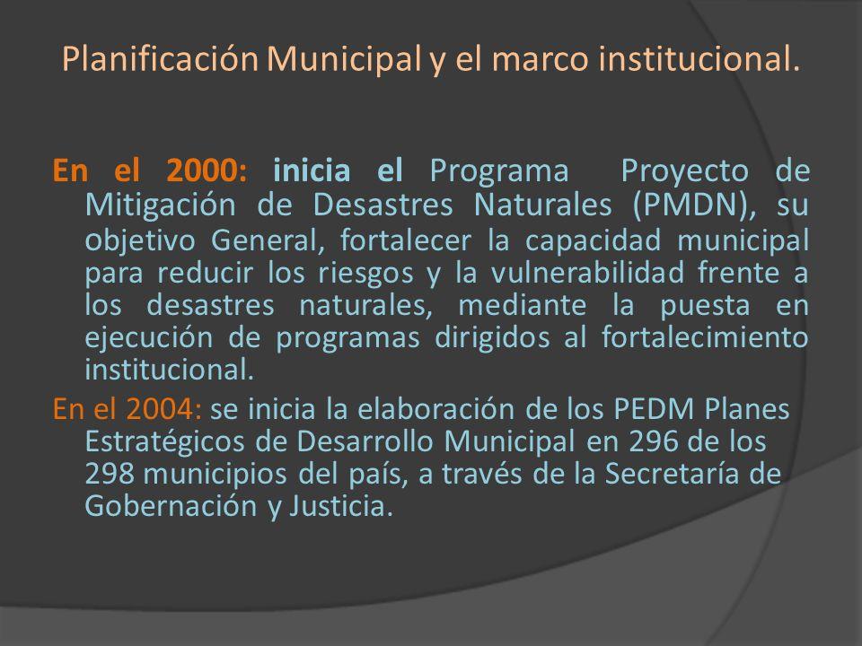 Planificación Municipal y el marco institucional. En el 2000: inicia el Programa Proyecto de Mitigación de Desastres Naturales (PMDN), su o bjetivo Ge