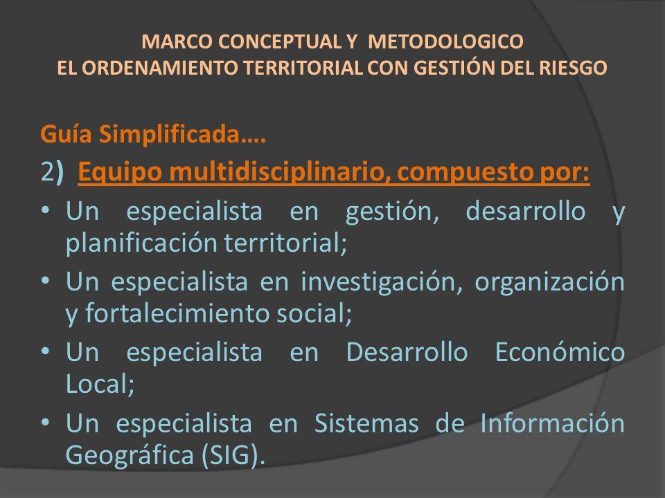 Guía Simplificada…. 2) Equipo multidisciplinario, compuesto por: Un especialista en gestión, desarrollo y planificación territorial; Un especialista e