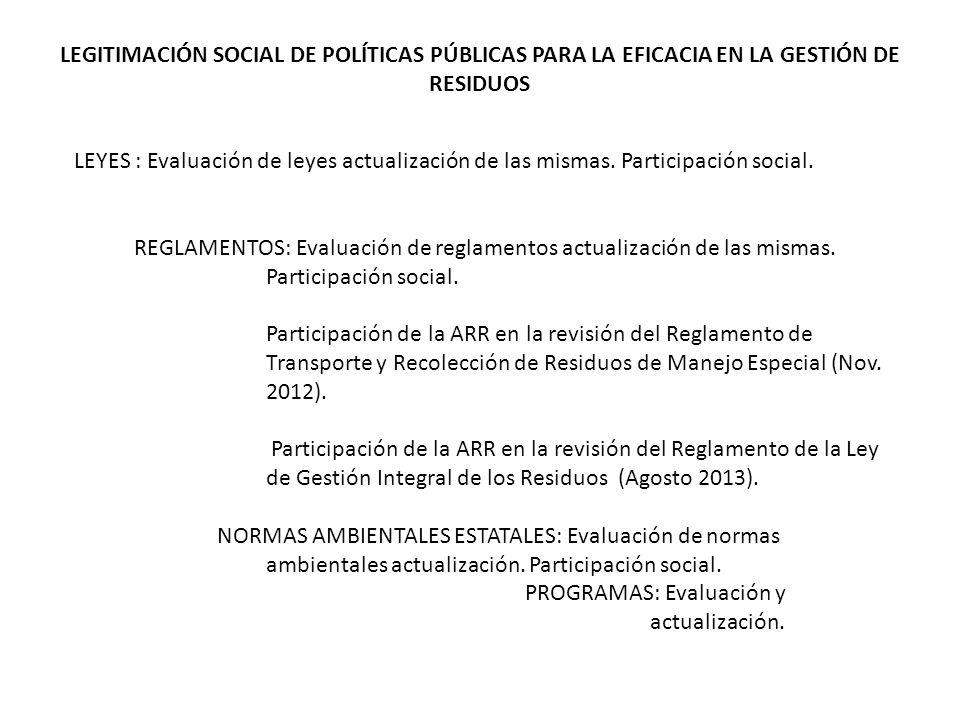 LEGITIMACIÓN SOCIAL DE POLÍTICAS PÚBLICAS PARA LA EFICACIA EN LA GESTIÓN DE RESIDUOS LEYES : Evaluación de leyes actualización de las mismas.