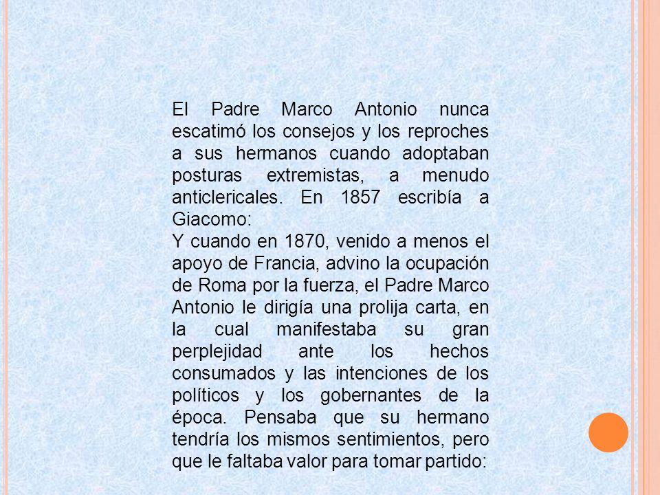 El Padre Marco Antonio nunca escatimó los consejos y los reproches a sus hermanos cuando adoptaban posturas extremistas, a menudo anticlericales. En 1