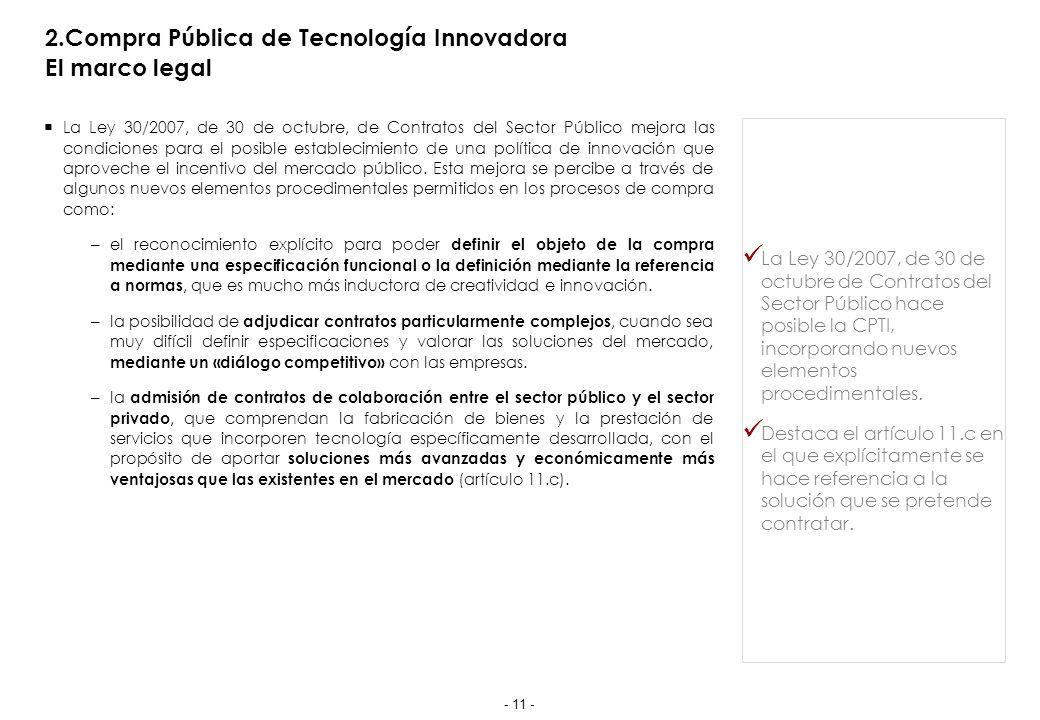 2.Compra Pública de Tecnología Innovadora El marco legal La Ley 30/2007, de 30 de octubre, de Contratos del Sector Público mejora las condiciones para el posible establecimiento de una política de innovación que aproveche el incentivo del mercado público.