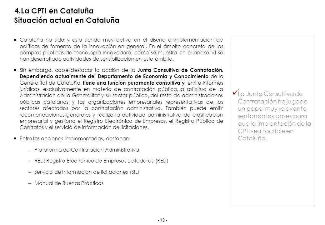 4.La CPTI en Cataluña Situación actual en Cataluña Cataluña ha sido y esta siendo muy activa en el diseño e implementación de políticas de fomento de la innovación en general.