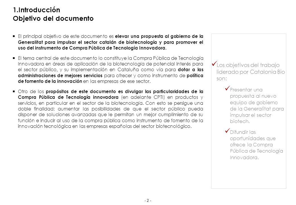 1.Introducción Objetivo del documento El principal objetivo de este documento es elevar una propuesta al gobierno de la Generalitat para impulsar el sector catalán de biotecnología y para promover el uso del instrumento de Compra Pública de Tecnología Innovadora.