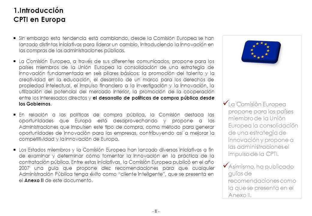 1.Introducción CPTI en Europa Sin embargo esta tendencia está cambiando, desde la Comisión Europea se han lanzado distintas iniciativas para liderar un cambio, introduciendo la innovación en las compras de las administraciones públicas.