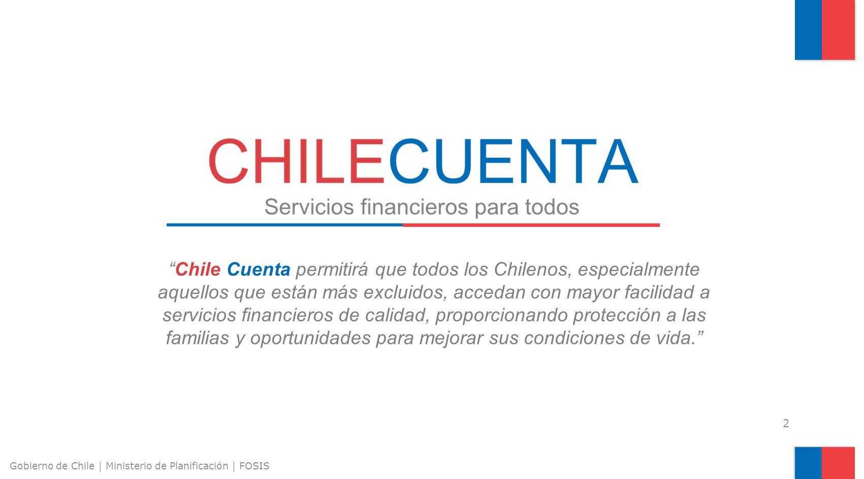 2 Gobierno de Chile | Ministerio de Planificación | FOSIS Chile Cuenta permitirá que todos los Chilenos, especialmente aquellos que están más excluido