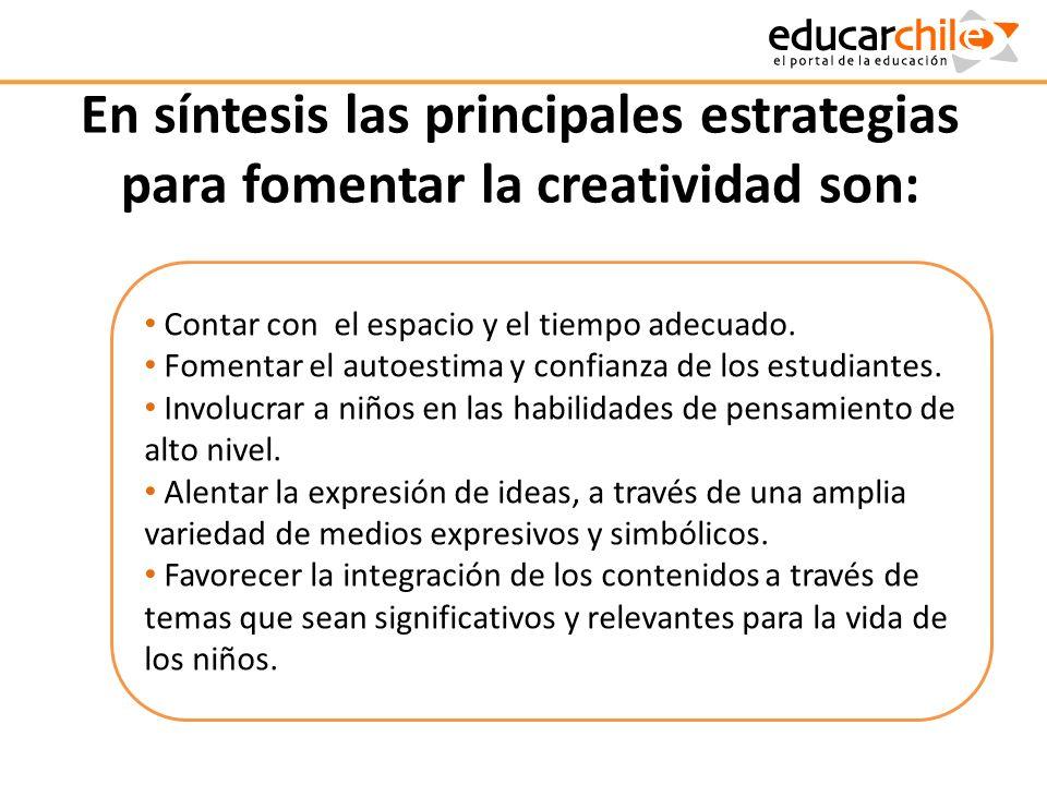En síntesis las principales estrategias para fomentar la creatividad son: Contar con el espacio y el tiempo adecuado. Fomentar el autoestima y confian