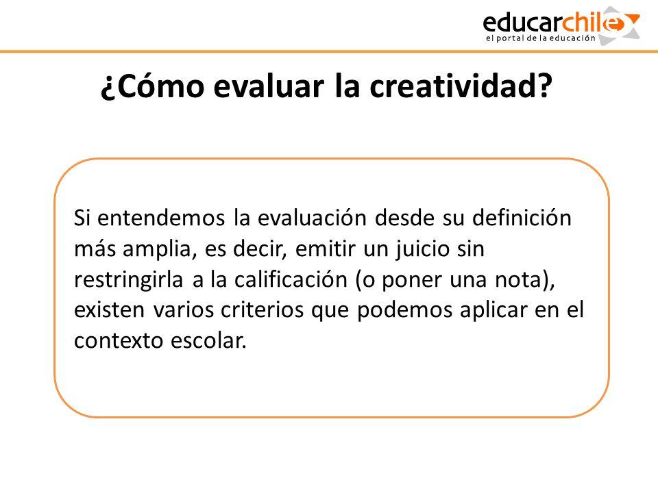 ¿Cómo evaluar la creatividad? Si entendemos la evaluación desde su definición más amplia, es decir, emitir un juicio sin restringirla a la calificació