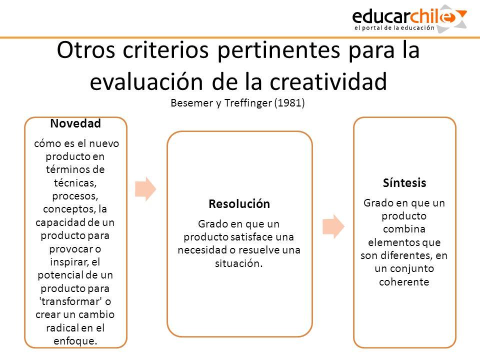 Otros criterios pertinentes para la evaluación de la creatividad Novedad cómo es el nuevo producto en términos de técnicas, procesos, conceptos, la ca