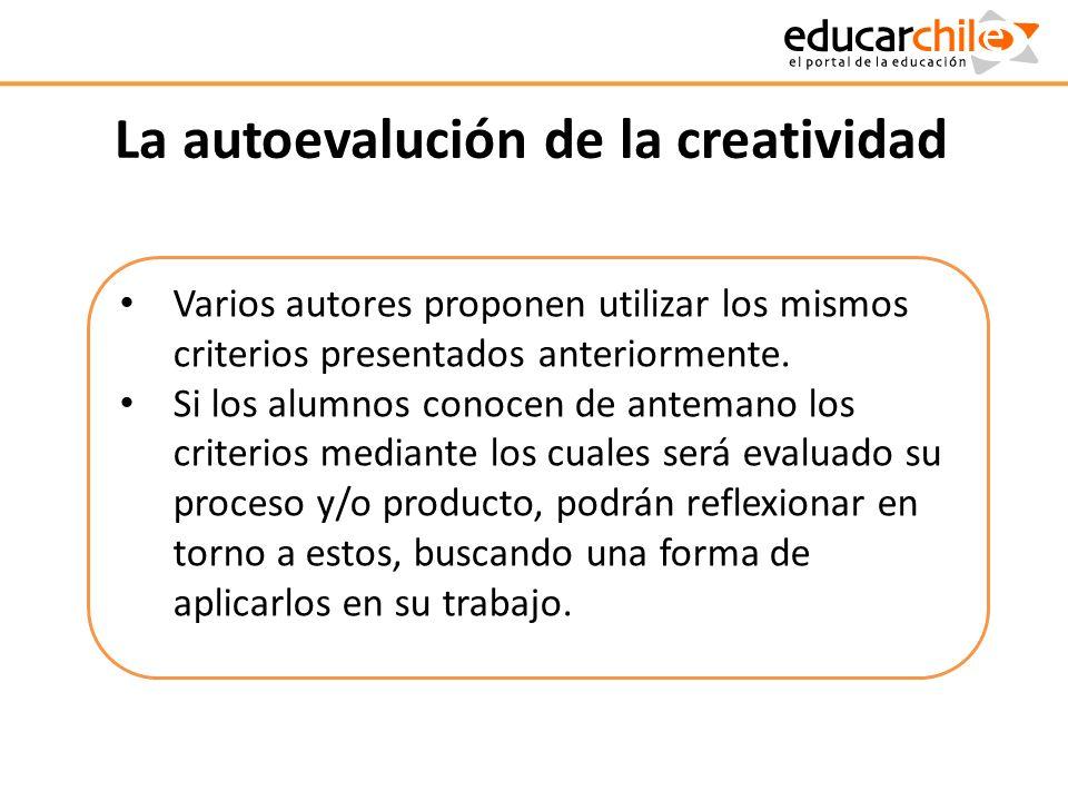 La autoevalución de la creatividad Varios autores proponen utilizar los mismos criterios presentados anteriormente. Si los alumnos conocen de antemano
