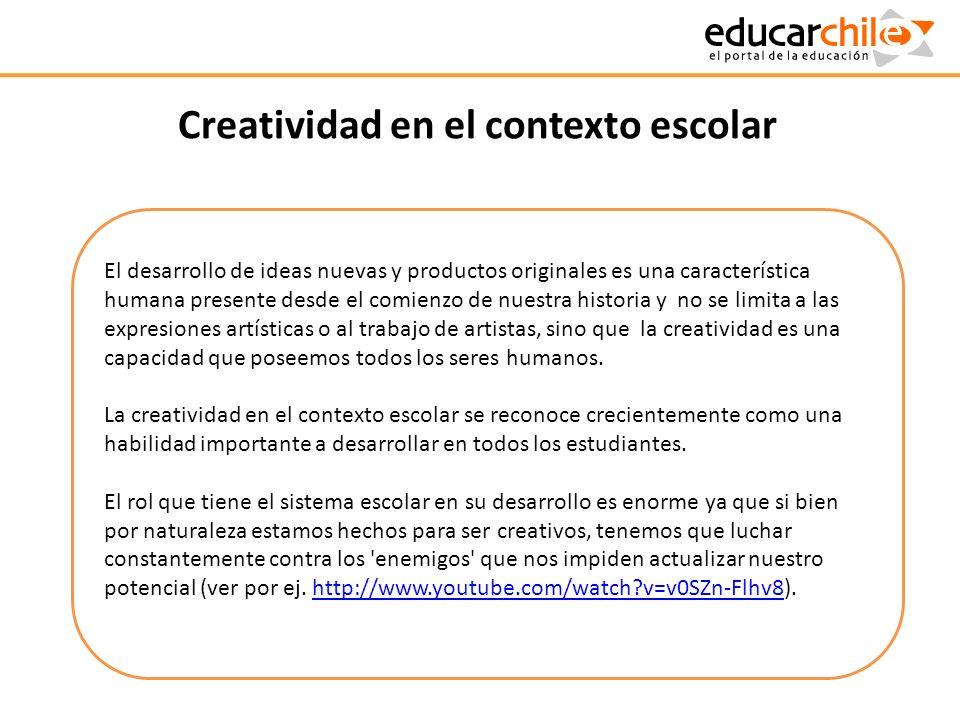 Creatividad en el contexto escolar El desarrollo de ideas nuevas y productos originales es una característica humana presente desde el comienzo de nue