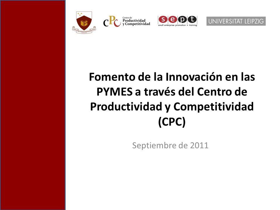 Fomento de la Innovación en las PYMES a través del Centro de Productividad y Competitividad (CPC) Septiembre de 2011