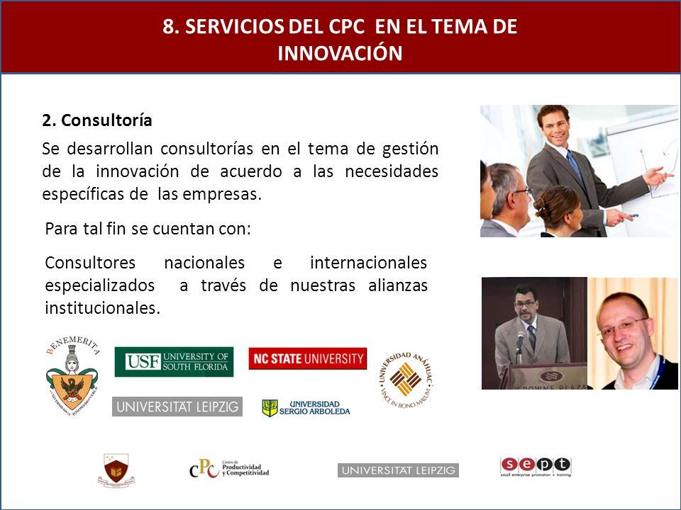 2. Consultoría Se desarrollan consultorías en el tema de gestión de la innovación de acuerdo a las necesidades específicas de las empresas. Para tal f