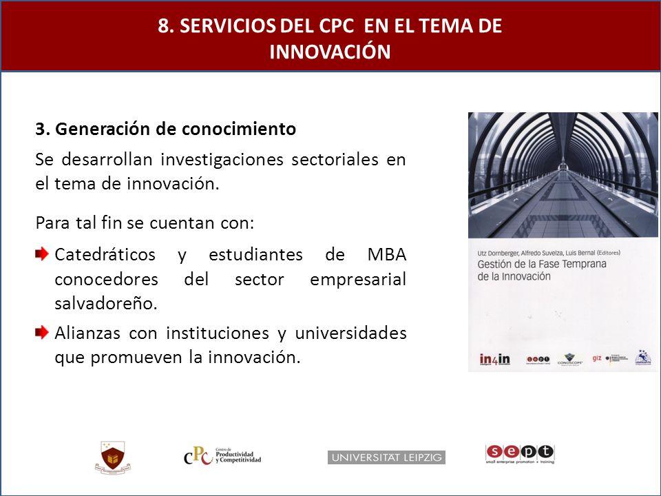 3. Generación de conocimiento Se desarrollan investigaciones sectoriales en el tema de innovación.