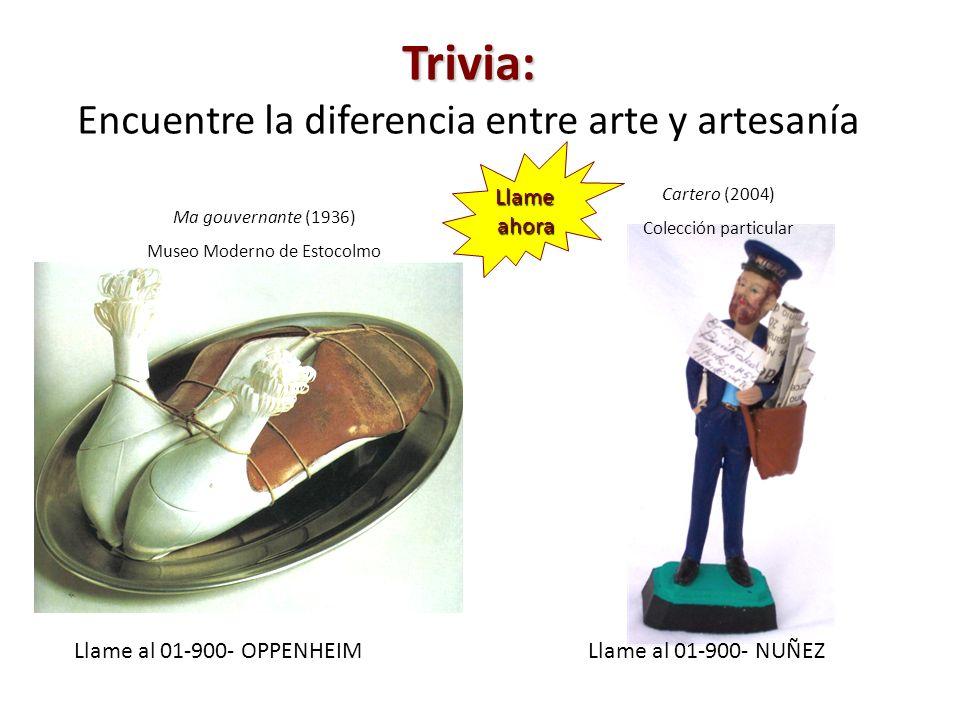 Trivia: Trivia: Encuentre la diferencia entre arte y artesanía Llame al 01-900- OPPENHEIMLlame al 01-900- NUÑEZ Ma gouvernante (1936) Museo Moderno de