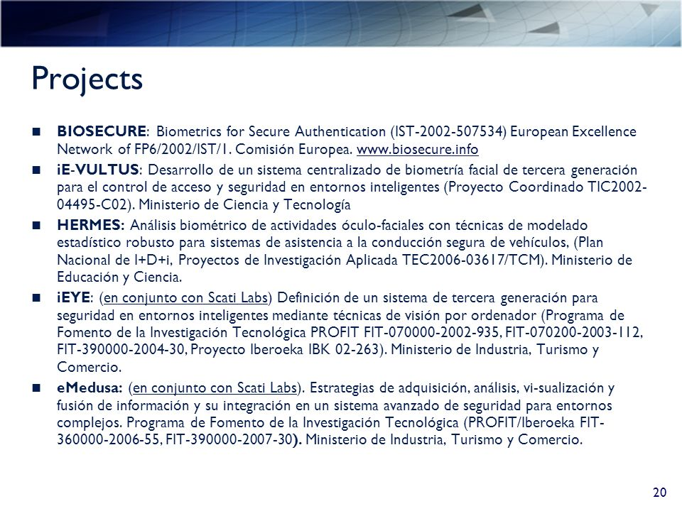 Projects BIOSECURE: Biometrics for Secure Authentication (IST-2002-507534) European Excellence Network of FP6/2002/IST/1.