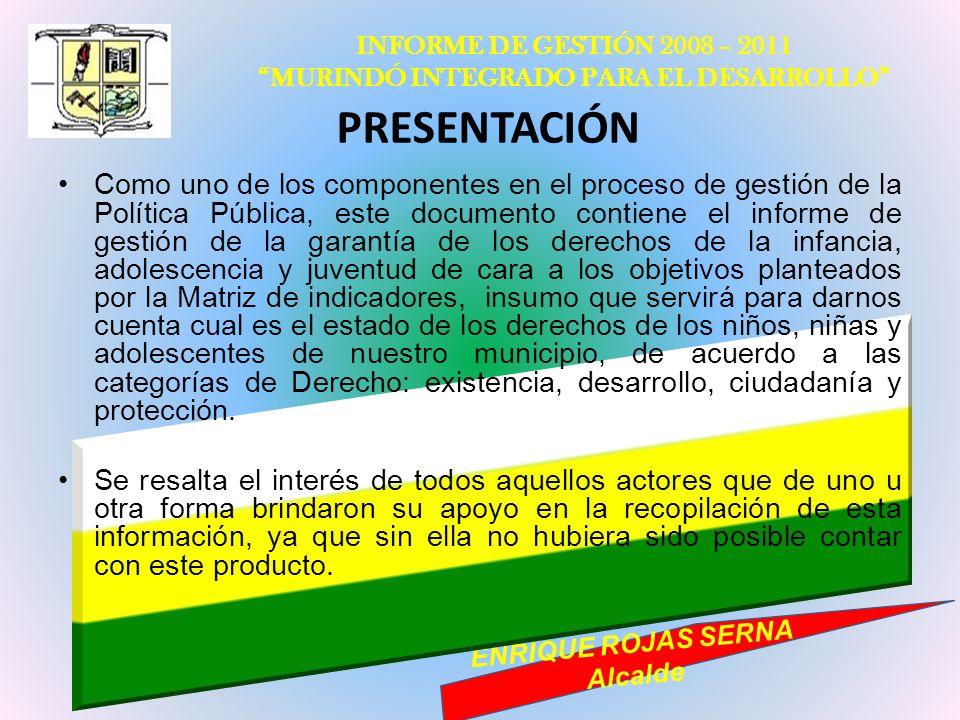 INFORME DE GESTIÓN 2008 – 2011 MURINDÓ INTEGRADO PARA EL DESARROLLO ENRIQUE ROJAS SERNA Alcalde PRESENTACIÓN Como uno de los componentes en el proceso