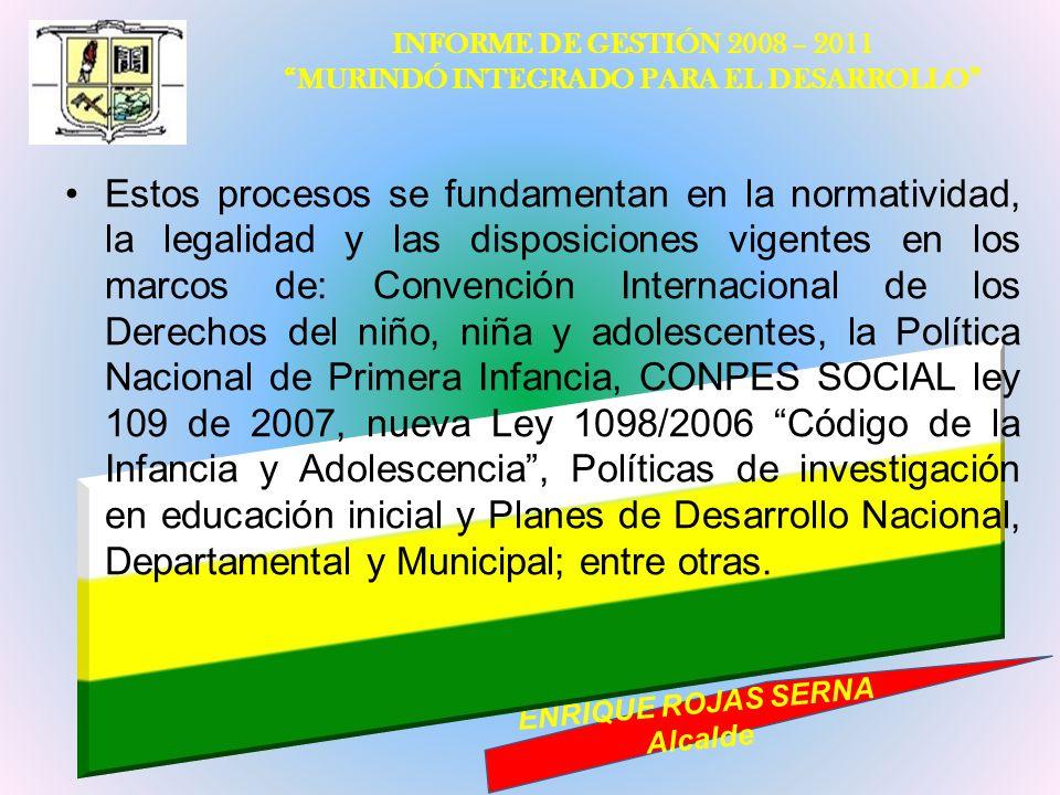 INFORME DE GESTIÓN 2008 – 2011 MURINDÓ INTEGRADO PARA EL DESARROLLO ENRIQUE ROJAS SERNA Alcalde Estos procesos se fundamentan en la normatividad, la l