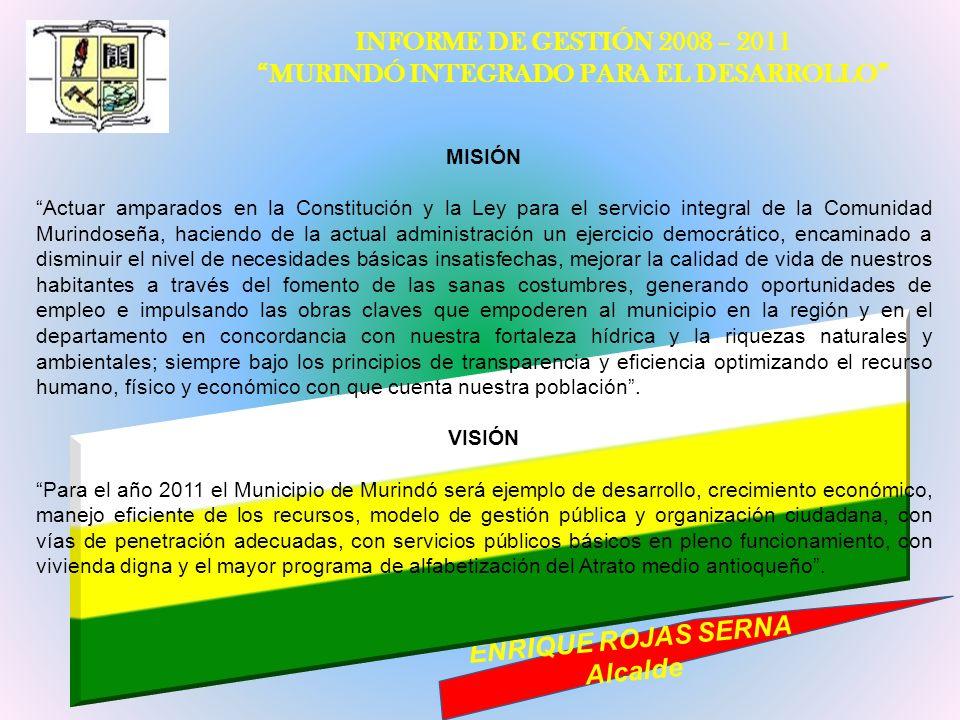 INFORME DE GESTIÓN 2008 – 2011 MURINDÓ INTEGRADO PARA EL DESARROLLO ENRIQUE ROJAS SERNA Alcalde MISIÓN Actuar amparados en la Constitución y la Ley pa