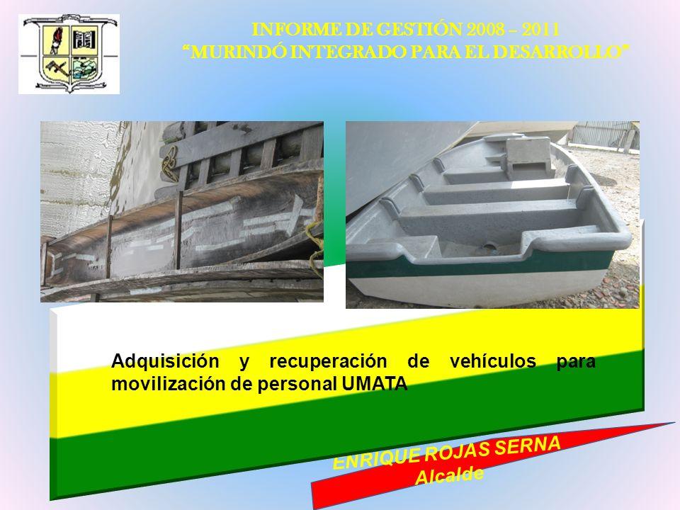 INFORME DE GESTIÓN 2008 – 2011 MURINDÓ INTEGRADO PARA EL DESARROLLO ENRIQUE ROJAS SERNA Alcalde Adquisición y recuperación de vehículos para movilizac