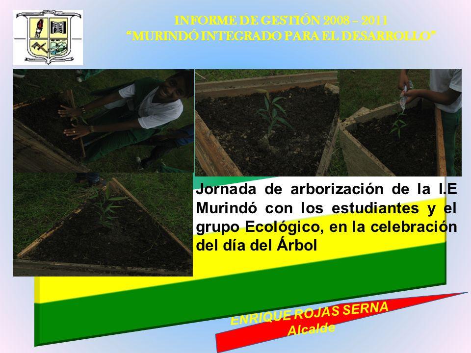 INFORME DE GESTIÓN 2008 – 2011 MURINDÓ INTEGRADO PARA EL DESARROLLO ENRIQUE ROJAS SERNA Alcalde Jornada de arborización de la I.E Murindó con los estu