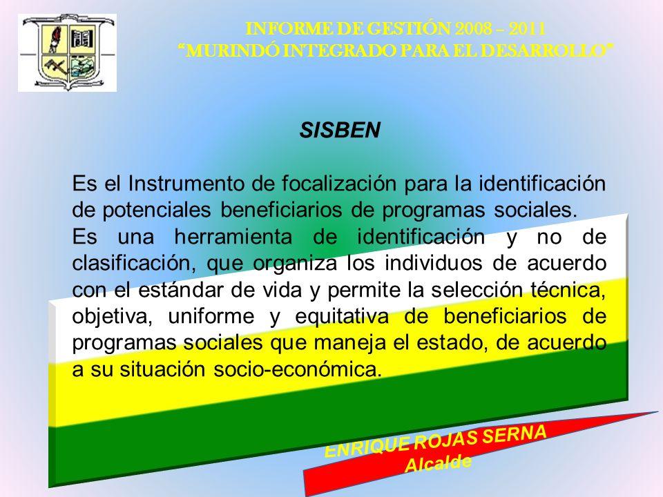 INFORME DE GESTIÓN 2008 – 2011 MURINDÓ INTEGRADO PARA EL DESARROLLO ENRIQUE ROJAS SERNA Alcalde SISBEN Es el Instrumento de focalización para la ident