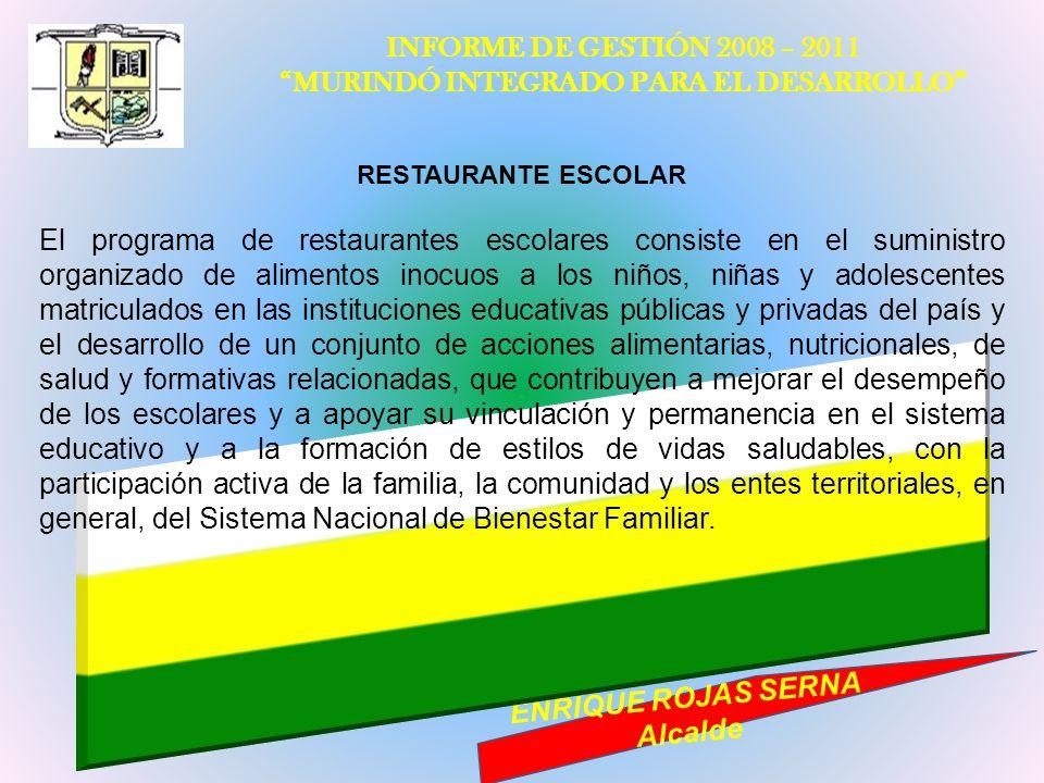 INFORME DE GESTIÓN 2008 – 2011 MURINDÓ INTEGRADO PARA EL DESARROLLO ENRIQUE ROJAS SERNA Alcalde RESTAURANTE ESCOLAR El programa de restaurantes escola