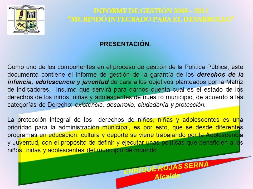 INFORME DE GESTIÓN 2008 – 2011 MURINDÓ INTEGRADO PARA EL DESARROLLO ENRIQUE ROJAS SERNA Alcalde PRESENTACIÓN. Como uno de los componentes en el proces